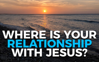 Where Is Your Relationship With Jesus?