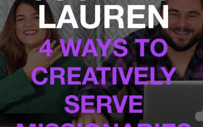 Justin & Lauren: 4 Ways to Creatively Serve Missionaries | Empowering Hope Podcast